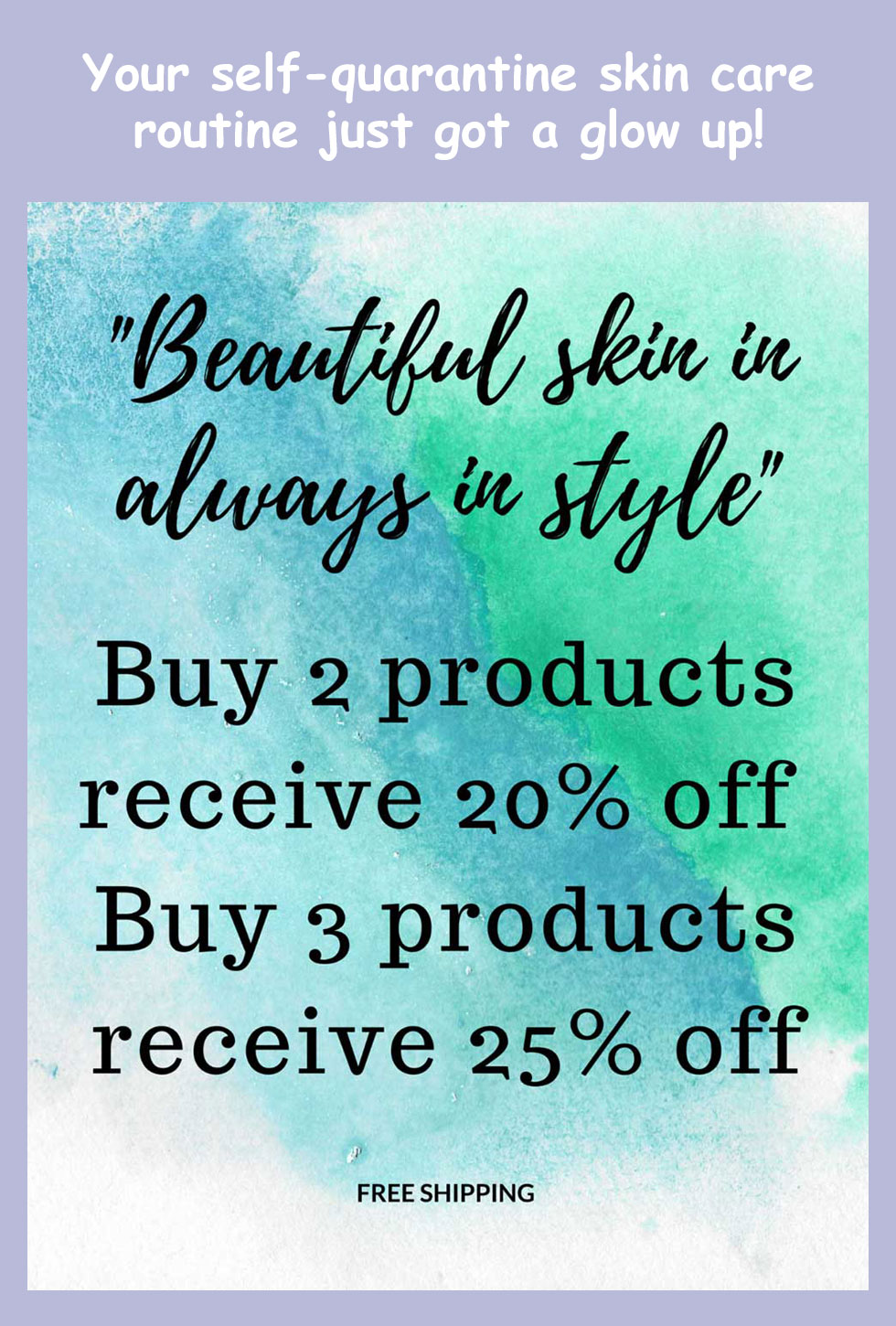 Beautiful skin is always in style - buy 2 products receive 20% off - Buy 3 products receive 25% off